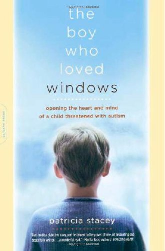 Boy Who Loved Windows Opening the Heart and Mind of a Child Threatened with Autism N/A edition cover
