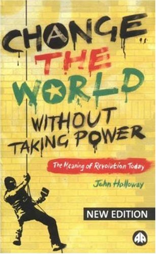 Change the World Without Taking Power The Meaning of Revolution Today 2nd edition cover