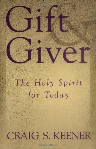 Gift and Giver The Holy Spirit for Today  2001 9780801022661 Front Cover