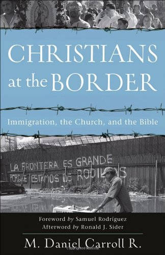 Christians at the Border Immigration, the Church, and the Bible  2008 edition cover