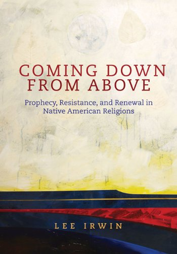 Coming down from Above Prophecy, Resistance, and Renewal in Native American Religions  2008 edition cover