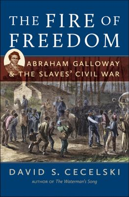 Fire of Freedom Abraham Galloway and the Slaves' Civil War  2012 edition cover