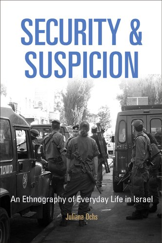 Security and Suspicion An Ethnography of Everyday Life in Israel  2011 edition cover