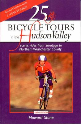 25 Bicycle Tours in the Hudson Valley 2e Scenic Rides from Saratoga to Northern Westchester County 2nd 9780881503661 Front Cover