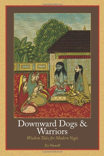 Downward Dogs and Warriors Wisdom Tales for Modern Yogis  2007 edition cover