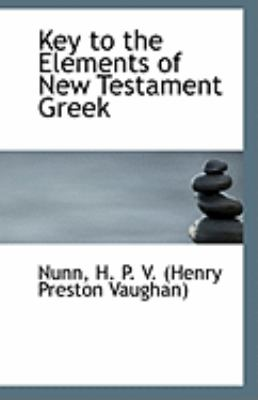 Key to the Elements of New Testament Greek  N/A 9781113278661 Front Cover