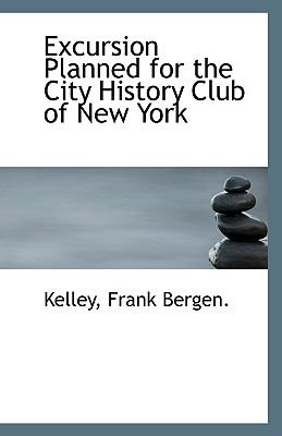 Excursion Planned for the City History Club of New York  N/A 9781113322661 Front Cover