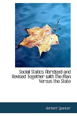 Social Statics Abridged and Revised Together with the Man Versus the State  N/A 9781113898661 Front Cover