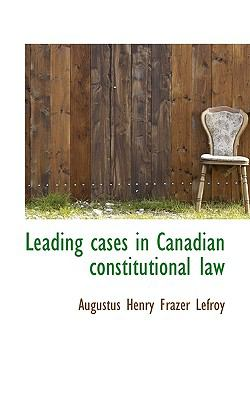 Leading Cases in Canadian Constitutional Law N/A 9781115670661 Front Cover