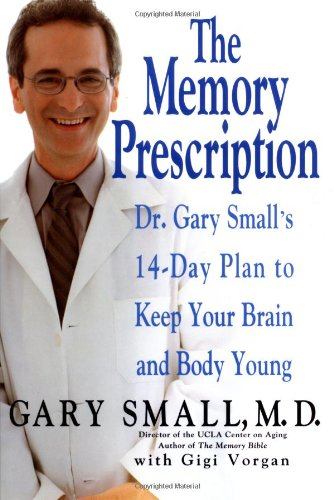 Memory Prescription Dr. Gary Small's 14-Day Plan to Keep Your Brain and Body Young  2004 9781401300661 Front Cover