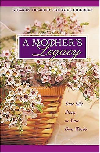 Mother's Legacy Journal A Family Treasure for Your Children  2004 9781404101661 Front Cover