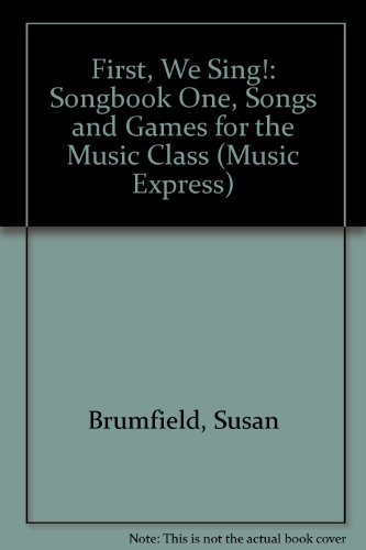 First, We Sing!: Songbook One, Songs and Games for the Music Class  2012 edition cover