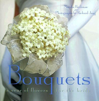 Bouquets A Year of Flowers for the Bride  2000 9781556709661 Front Cover