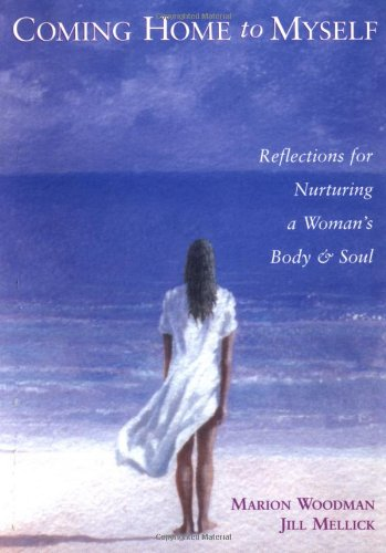 Coming Home to Myself Reflections for Nurturing a Woman's Body and Soul N/A edition cover
