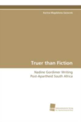 Truer than Fiction Nadine Gordimer Writing Post-Apartheid South Africa  2008 9783838100661 Front Cover