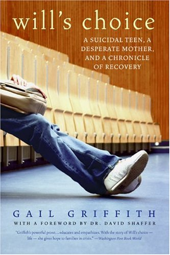 Will's Choice A Suicidal Teen, a Desperate Mother, and a Chronicle of Recovery N/A 9780060598662 Front Cover