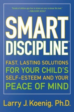 Smart Discipline(R) Fast, Lasting Solutions for Your Child's Self-Esteem and Your Peace of Mind  2002 9780060936662 Front Cover