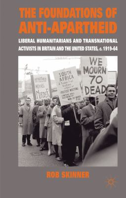 Foundations of Anti-Apartheid Liberal Humanitarians and Transnational Activists in Britain and the United States, C. 1919-64  2010 9780230203662 Front Cover