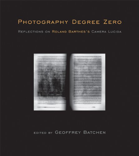 Photography Degree Zero Reflections on Roland Barthes's Camera Lucida  2011 edition cover