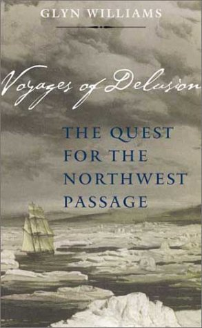 Voyages of Delusion The Quest for the Northwest Passage  2003 9780300098662 Front Cover