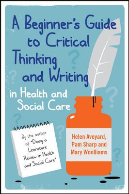 Beginner's Guide to Critical Thinking and Writing in Health and Social Care   2011 edition cover