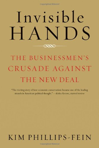 Invisible Hands The Businessmen's Crusade Against the New Deal  2010 edition cover