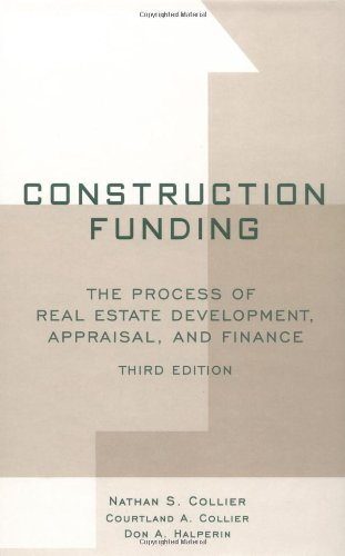 Construction Funding The Process of Real Estate Development, Appraisal, and Finance 3rd 2002 (Revised) 9780471394662 Front Cover