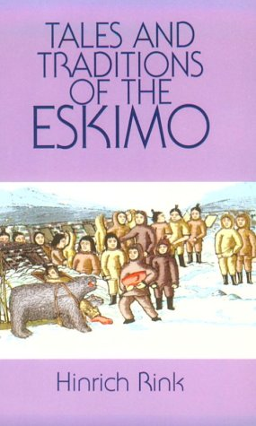 Tales and Traditions of the Eskimo With a Sketch of Their Habits, Religion, Language and Other Peculiarities Unabridged  9780486299662 Front Cover