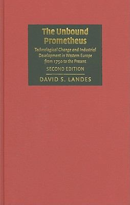 Unbound Prometheus Technological Change and Industrial Development in Western Europe from 1750 to the Present 2nd 2003 (Revised) 9780521826662 Front Cover