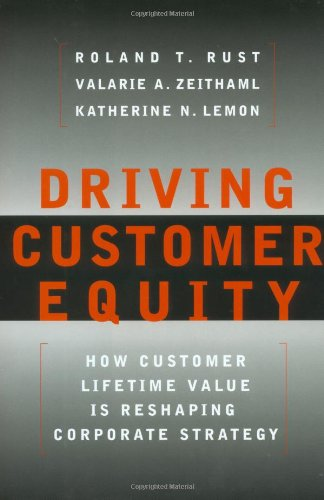 Driving Customer Equity How Customer Lifetime Value Is Reshaping Corporate Strategy  2000 edition cover