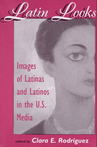 Latin Looks Images of Latinas and Latinos in the U. S. Media  1997 edition cover