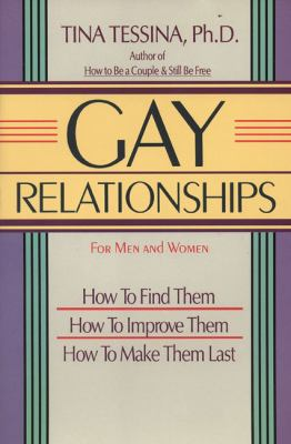 Gay Relationships for Men and Women How to Find Them, How to Improve Them, How to Make Them Last  2003 9780874775662 Front Cover