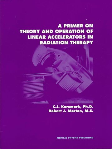Primer on Theory and Operation of Linear Accelerators in Radiation Therapy 2nd 1997 edition cover