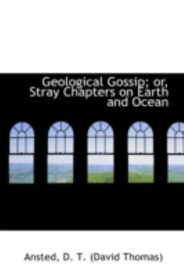 Geological Gossip; or, Stray Chapters on Earth and Ocean  N/A 9781113198662 Front Cover