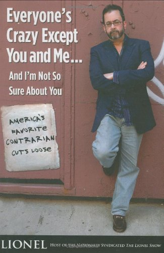 Everyone's Crazy Except You and Me... and I'm Not So Sure about You America's Favorite Contrarian Cuts Loose  2008 9781401303662 Front Cover