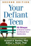 Your Defiant Teen, Second Edition 10 Steps to Resolve Conflict and Rebuild Your Relationship 2nd 2014 edition cover