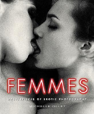 Femmes Masterpieces of Erotic Photography  2001 9781560253662 Front Cover