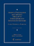 Agency, Partnership, and the LLC The Law of Unincorporated Business Enterprises: Cases, Materials, Problems  2015 edition cover