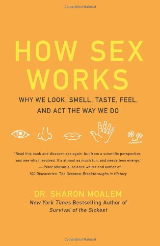 How Sex Works Why We Look, Smell, Taste, Feel, and Act the Way We Do  2010 edition cover