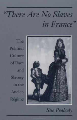 There Are No Slaves in France The Political Culture of Race and Slavery in the Ancien R�gime N/A edition cover