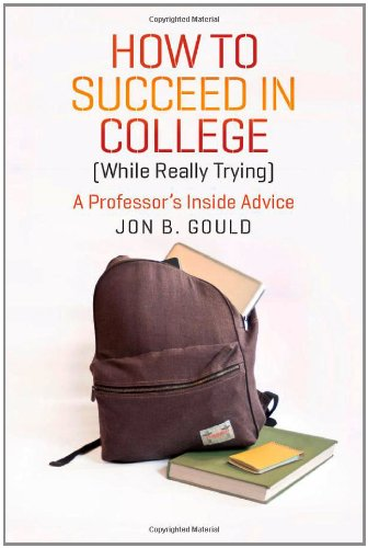 How to Succeed in College (While Really Trying) A Professor's Inside Advice  2012 edition cover