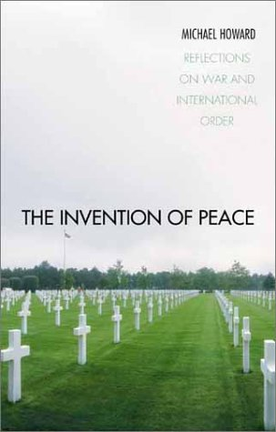 Invention of Peace Reflections on War and International Order  2000 edition cover
