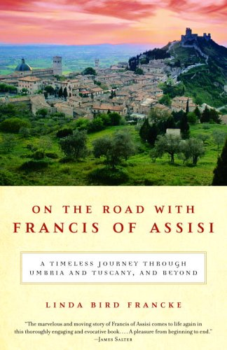 On the Road with Francis of Assisi A Timeless Journey Through Umbria and Tuscany, and Beyond N/A edition cover