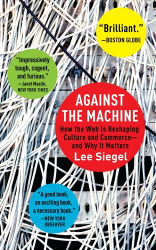 Against the Machine How the Web Is Reshaping Culture and Commerce--And Why It Matters  2008 edition cover