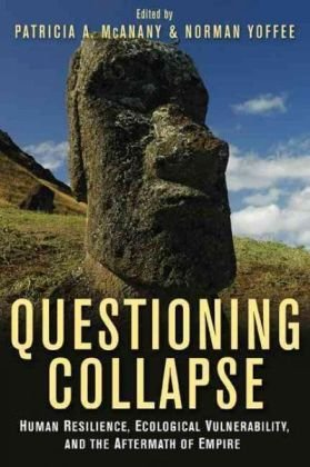 Questioning Collapse Human Resilience, Ecological Vulnerability, and the Aftermath of Empire  2009 edition cover
