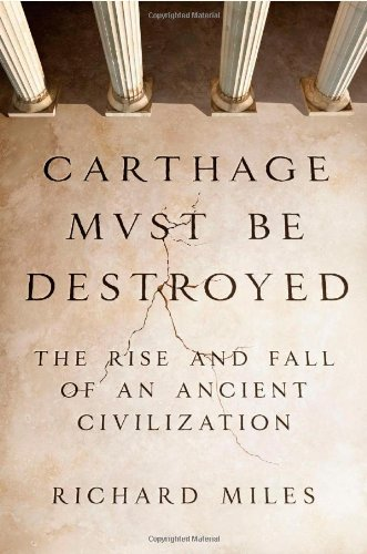 Carthage Must Be Destroyed The Rise and Fall of an Ancient Civilization  2011 edition cover