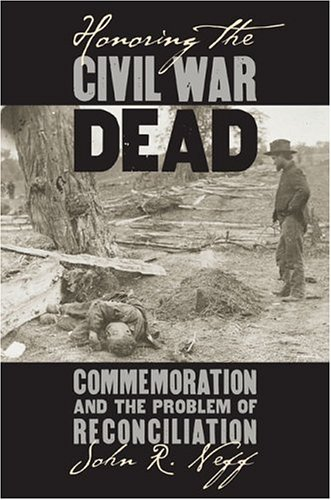 Honoring the Civil War Dead Commemoration and the Problem of Reconciliation  2005 edition cover