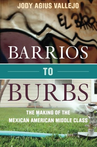 Barrios to Burbs The Making of the Mexican American Middle Class  2012 edition cover