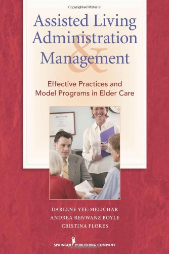 Assisted Living Administration and Management Effective Practices and Model Programs in Elder Care  2010 9780826104663 Front Cover
