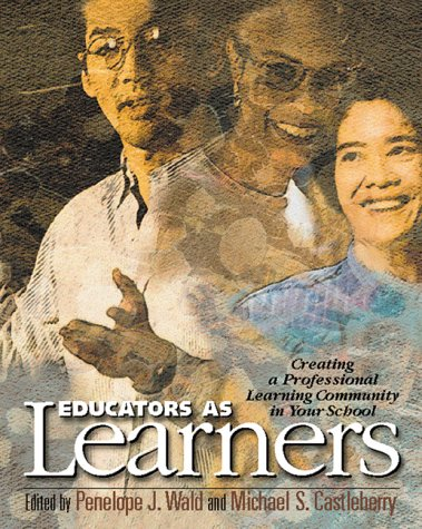 Educators as Learners Creating a Professional Learning Community in Your School  2000 edition cover